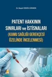 Adalet Yayınevi - Patent Hakkının Sınırları ve İstisnaları Kamu Sağlığı Gerekçesi Özelinde İncelenmesi
