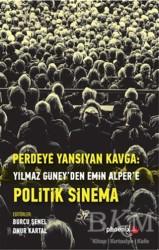 Phoenix Yayınevi - Perdeye Yansıyan Kavga Yılmaz Güney'den Alper'e Politik Sinema