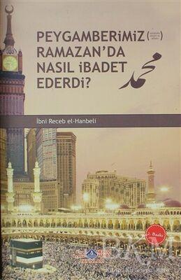 Peygamberimiz s.a.v. Ramazan'da Nasıl İbadet Ederdi