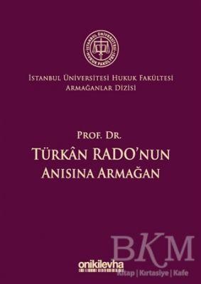 Prof. Dr. Türkan Rado'nun Anısına Armağan İstanbul Üniversitesi Hukuk Fakültesi Armağanlar Dizisi: 3