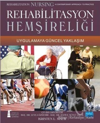 Rehabilitasyon Hemşireliği Uygulamaya Güncel Yaklaşım - Rehabilitation Nursing A contemporary Approach To Practice
