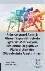 Akademisyen Kitabevi - Rekreasyonel Amaçlı Fitness Yapan Bireylerin Egzersiz Motivasyon, Beslenme Değişim ve Fiziksel Aktivite Düzeylerinin Araştırılması
