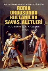 Selenge Yayınları - Roma Ordusunda Kullanılan Savaş Aletleri - Kartaca Savaşlarından Roma'nın Düşüşüne