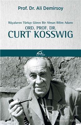 Rüyalarını Türkçe Gören Bir Bilim Adamı: Ord. Prof. Dr. Curt Kosswig