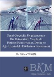 Gazi Kitabevi - Sanal Gerçeklik Uygulamasının Diz Osteoartritli Yaşlılarda Fiziksel Fonksiyonlar, Denge ve ağrı Üzerindeki Etkilerinin İncelenmesi
