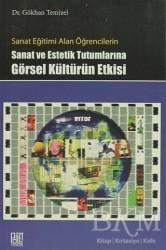 Palet Yayınları - Sanat Eğitimi Alan Öğrencilerin Sanat ve Estetik Tutumlarına Görsel Kültürün Etkisi