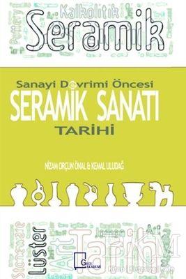 Sanayi Devrimi Öncesi Seramik Sanatı Tarihi