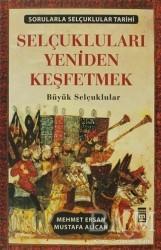Timaş Yayınları - Selçukluları Yeniden Keşfetmek - Sorularla Selçuklu Tarihi