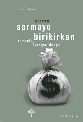 Sermaye Birikirken & Osmanlı, Türkiye, Dünya