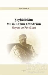 Araştırma Yayınları - Şeyhülislam Musa Kazım Efendi'nin Hayatı ve Fetvaları