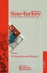 İstanbul Gelişim Üniversitesi Yayınları - Sino-Turkey Relations : Concept Policies and Prospects