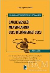 Adalet Yayınevi - Sır Saklama Yükümlülüğü Kapsamında Sağlık Mesleği Mensuplarının Suçu Bildirmemesi Suçu