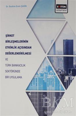 Şirket Birleşmelerinin Etkinlik Açısından Değerlendirilmesi ve Türk Bankacılık Sektöründe Bir Uygulama