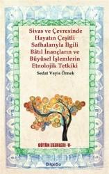 BilgeSu Yayıncılık - Sivas ve Çevresinde Hayatın Çeşitli Safhalarıyla İlgili Batıl İnançların ve Büyüsel İşlemlerin Etnolojik Tetkiki