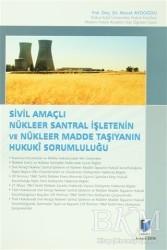 Adalet Yayınevi - Sivil Amaçlı Nükleer Santral İşletenin ve Nükleer Madde Taşıyanın Hukuki Sorumluluğu