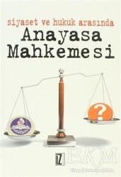İz Yayıncılık - Siyaset ve Hukuk Arasında Anayasa Mahkemesi