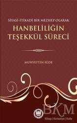 Marmara Üniversitesi İlahiyat Fakültesi Vakfı - Siyasi-İtikadi Bir Mezhep Olarak Hanbeliliğin Teşekkül Süreci