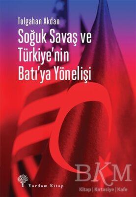 Soğuk Savaş ve Türkiye'nin Batı'ya Yönelişi