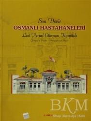 Çamlıca Basım Yayın - Son Devir Osmanlı Hastahaneleri / Last Period Ottoman Hospitals