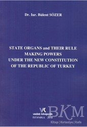Vedat Kitapçılık - State Organs and Their Rule Making Powers Under The New Constitution of The Repuclic of Turkey