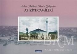 Çamlıca Basım Yayın - Sultan Abdülaziz Han'ın Yadigarları Aziziye Camileri