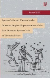 Libra Yayınları - System Crisis and Theater in the Ottoman Empire: Representation of the Late Ottoman System Crisis in Theatrical Plays