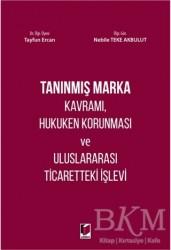 Adalet Yayınevi - Tanınmış Marka Kavramı, Hukuken Korunması ve Uluslararası Ticaretteki İşlevi