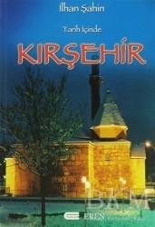 Eren Yayıncılık - Tarih İçinde Kırşehir