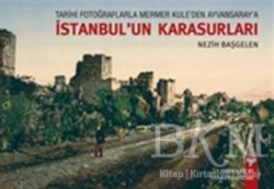 Arkeoloji ve Sanat Yayınları - Tarihi Fotoğraflarla Mermer Kule'den Ayvansaray'a İstanbul'un Karasurları