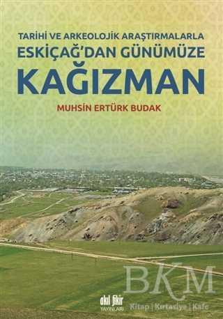 Tarihi ve Arkeolojik Araştırmalarla Eskiçağ'dan Günümüze Kağızman