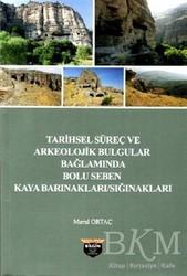 Bilgin Kültür Sanat Yayınları - Tarihsel Süreç ve Arkeolojik Bulgular Bağlamında Bolu Seben Kaya Barınakları Sığnakları