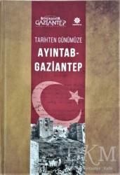 Gazi Kültür A.Ş. Yayınları - Tarihten Günümüze Ayıntab - Gaziantep