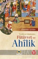 Kayıhan Yayınları - Tarihten Günümüze Fütüvvet ve Ahilik
