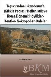 Akademisyen Kitabevi - Taşucu'ndan İskenderun'a-Kilikia Pedias-Hellenistik ve Roma Dönemi:Höyükler-Kentler-Nekropoller-Kaleler