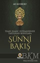 Kayıhan Yayınları - Temel İnanç Sistemlerinde Tartışılan Konulara Sünni Bakış