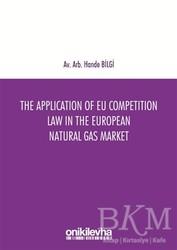 On İki Levha Yayınları - The Application of EU Competition Law in the European Natural Gas Market