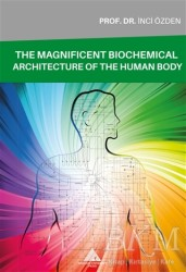 Yeditepe Üniversitesi Yayınevi - The Magnificent Biochemical Architecture of the Human Body