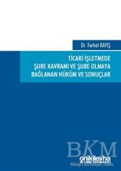 On İki Levha Yayınları - Ticari İşletmede Şube Kavramı ve Şube Olmaya Bağlanan Hüküm ve Sonuçlar
