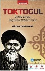 Akademik Kitaplar - Toktogul : Şiirlerle Örülen Nağmelere Dökülen Ömür