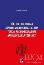 Adalet Yayınevi - Tüketici Hukukundan Kaynaklanan Uyuşmazlıkların Türk ve Rus Hukukuna Göre Arabuluculukla Çözülmesi