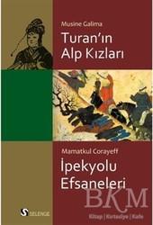 Selenge Yayınları - Turan'ın Alp Kızları - İpek Yolu Efsaneleri