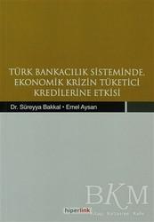 Hiperlink Yayınları - Türk Bankacılık Sisteminde Ekonomik Krizin Tüketici Kredilerine Etkisi