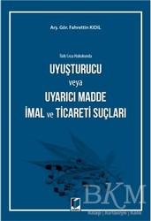 Adalet Yayınevi - Türk Ceza Hukukunda Uyuşturucu veya Uyarıcı Madde İmal ve Ticareti Suçları