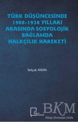 Türk Düşüncesinde 1908 - 1938 Yılları Arasında Sosyolojik Bağlamda Halkçılık Hareketi