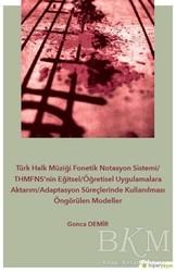 Hiperlink Yayınları - Türk Halk Müziği Fonetik Notasyon Sistemi-THMFNS'nin Eğitsel-Öğretisel Uygulamalara Aktarım-Adaptasyon Süreçlerinde Kullanılması Öngörülen Modeller
