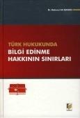 Adalet Yayınevi - Ders Kitapları - Türk Hukukunda Bilgi Edinme Hakkının Sınırları