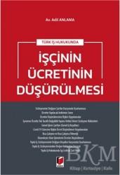 Adalet Yayınevi - Türk İş Hukukunda İşçinin Ücretinin Düşürülmesi