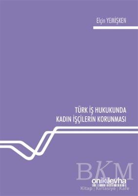 Türk İş Hukukunda Kadın İşçilerin Korunması