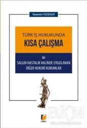 Adalet Yayınevi - Türk İş Hukukunda Kısa Çalışma ile Salgın Hastalık Halinde Uygulanan Diğer Hukuki Kurumlar