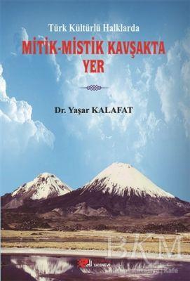 Türk Kültürlü Halklarda Mitik - Mistik Kavşakta Yer